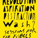 "<span style=""font-size:75%;"">REVOLUTION / ASPIRATION /DISTRACTION  wash? ""sessions for the rebels"" 20130511 </span>"